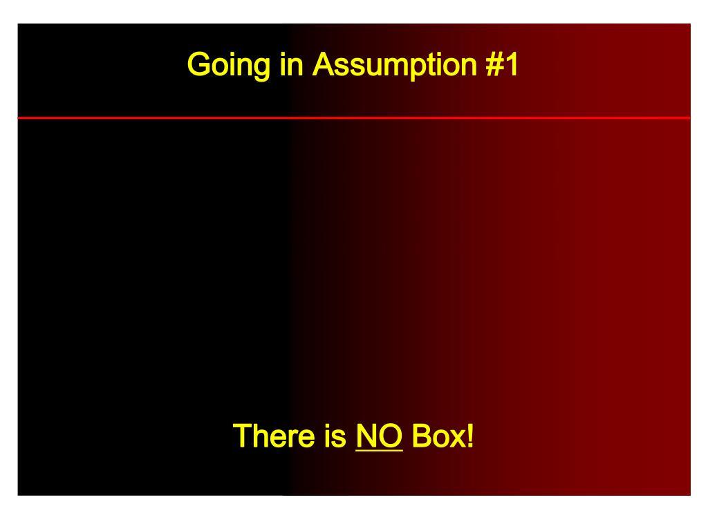 Going in Assumption #1