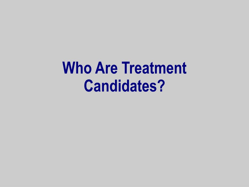 Who Are Treatment Candidates?