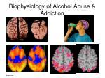 biophysiology of alcohol abuse addiction