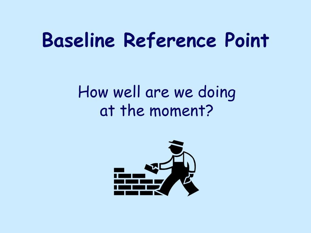 Baseline Reference Point