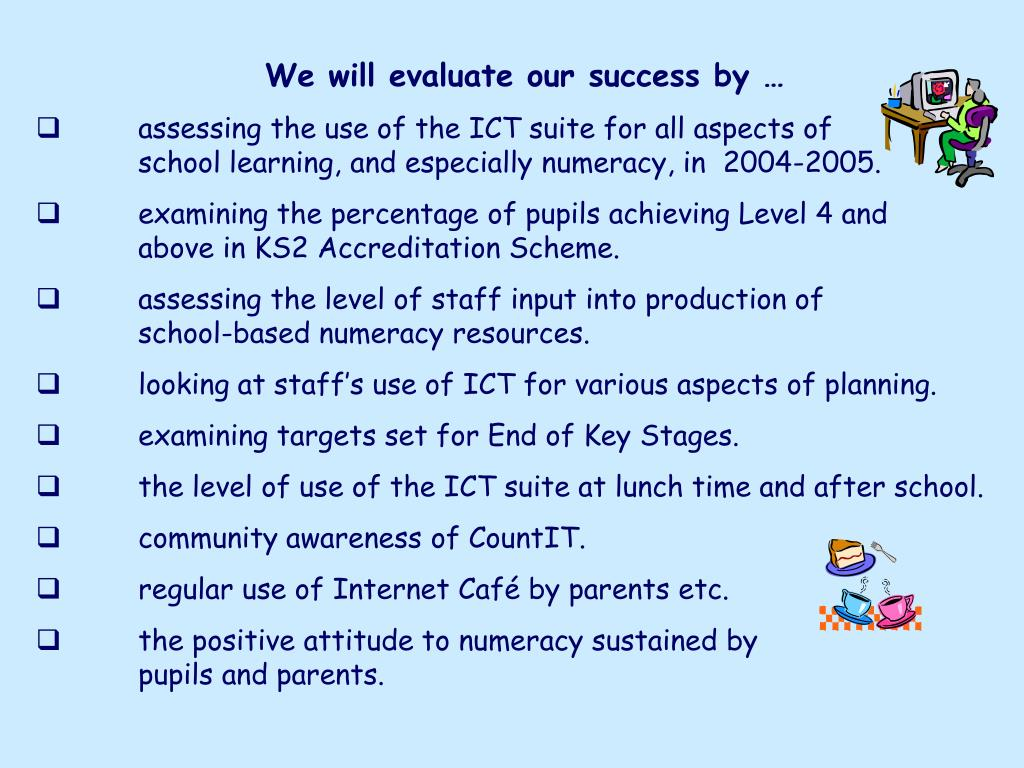 We will evaluate our success by …