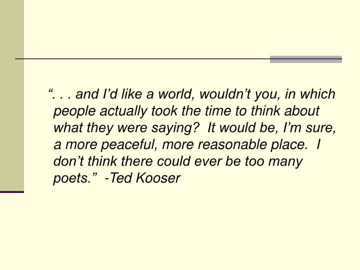 """"""". . . and I'd like a world, wouldn't you, in which people actually took the time to think abo..."""