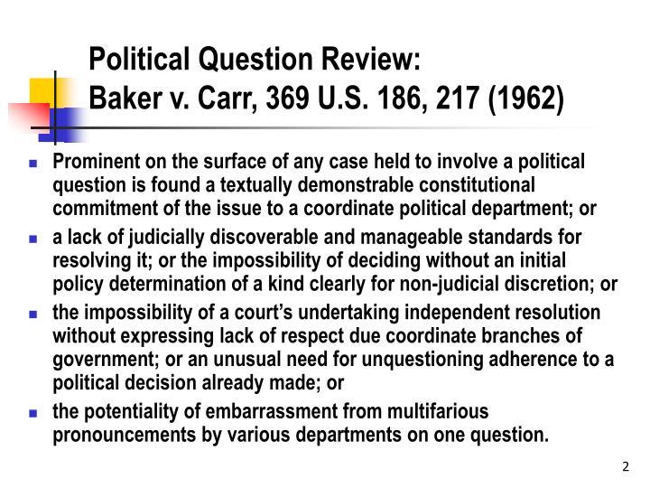 Political question review baker v carr 369 u s 186 217 1962