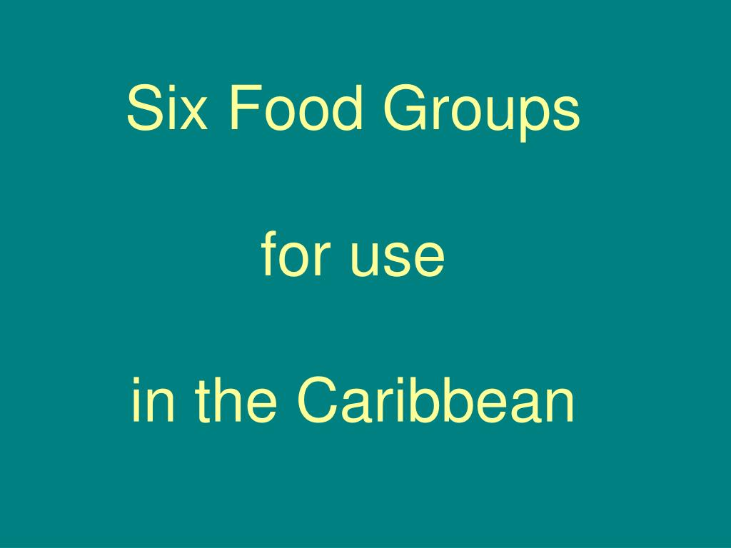 six food groups for use in the caribbean l.