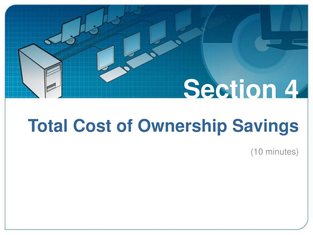 Section 4: Total Cost of Ownership Savings