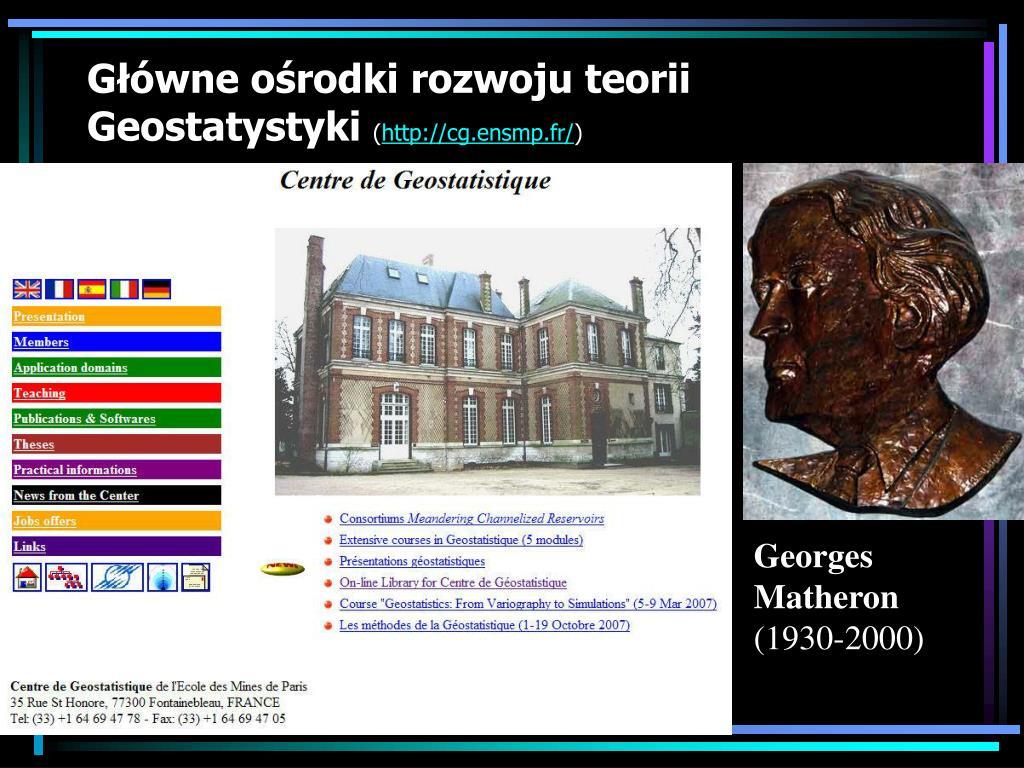 Główne ośrodki rozwoju teorii Geostatystyki