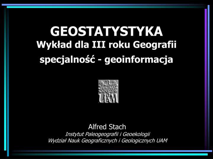 Geostatystyka wyk ad dla iii roku geografii specjalno geoinformacja