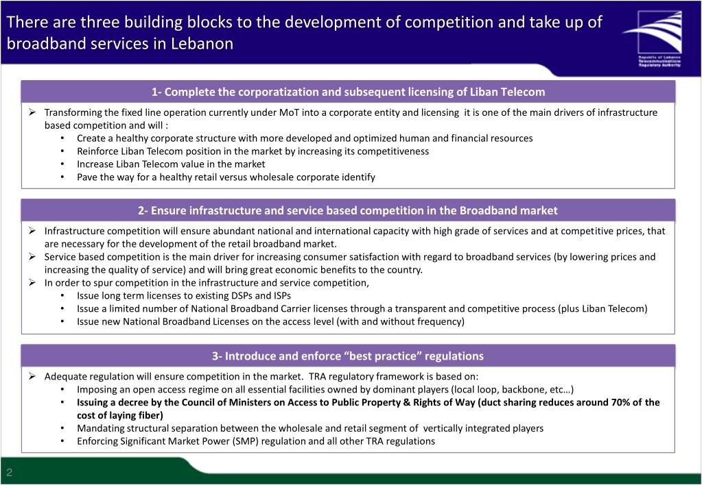 There are three building blocks to the development of competition and take up of broadband services in Lebanon
