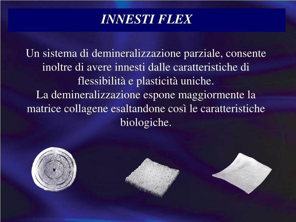 Un sistema di demineralizzazione parziale, consente inoltre di avere innesti dalle caratteristiche di flessibilità e plasticità uniche.