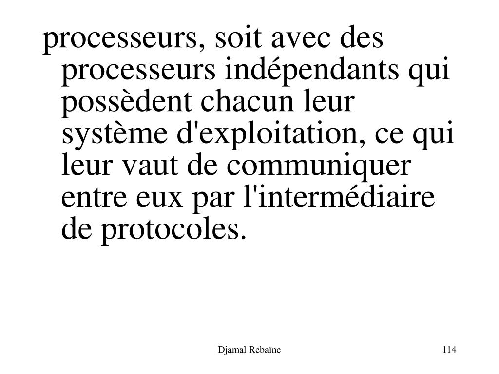 processeurs, soit avec des processeurs indépendants qui possèdent chacun leur système d'exploitation, ce qui leur vaut de communiquer entre eux par l'intermédiaire de protocoles.