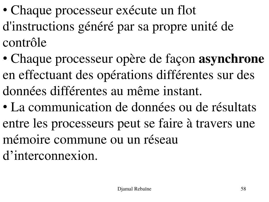 Chaque processeur exécute un flot d'instructions généré par sa propre unité de contrôle