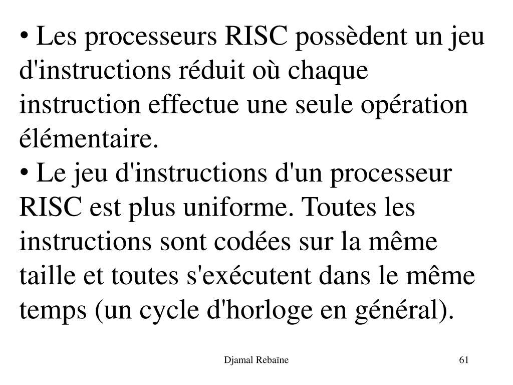Les processeurs RISC possèdent un jeu d'instructions réduit où chaque instruction effectue une seule opération élémentaire.