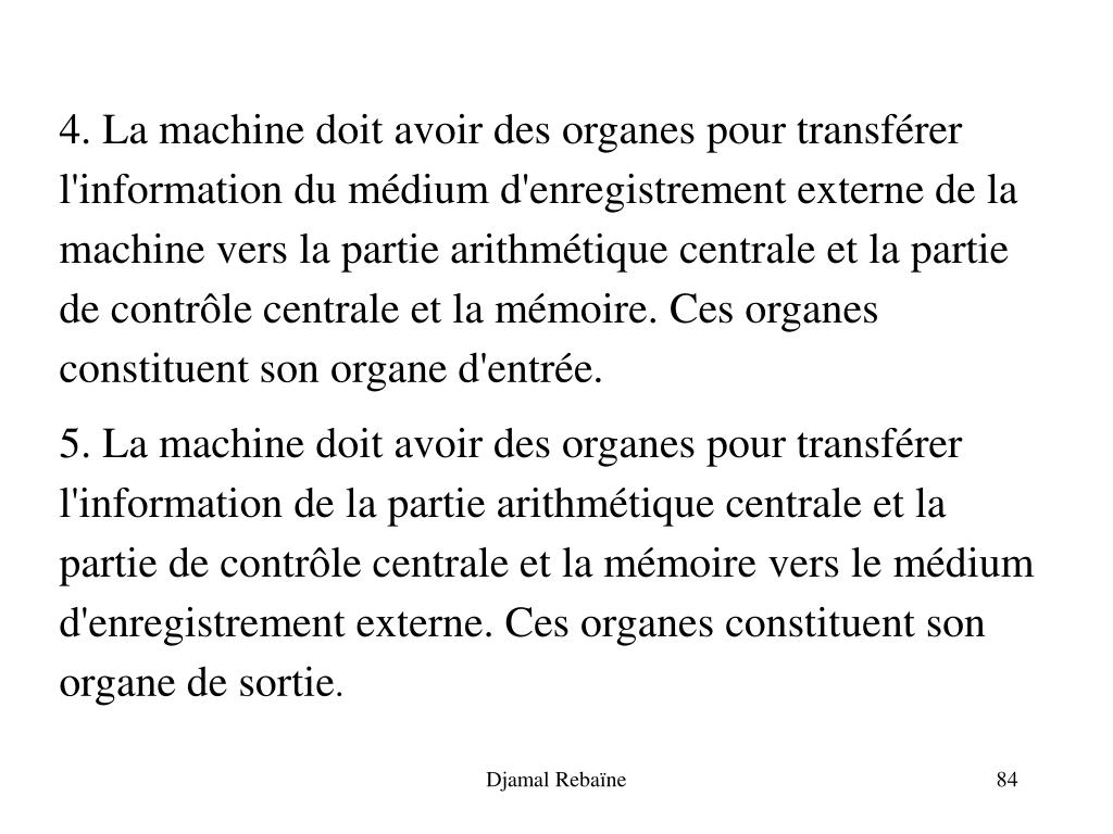 4. La machine doit avoir des organes pour transférer l'information du médium d'enregistrement externe de la machine vers la partie arithmétique centrale et la partie de contrôle centrale et la mémoire. Ces organes constituent son organe d'entrée.