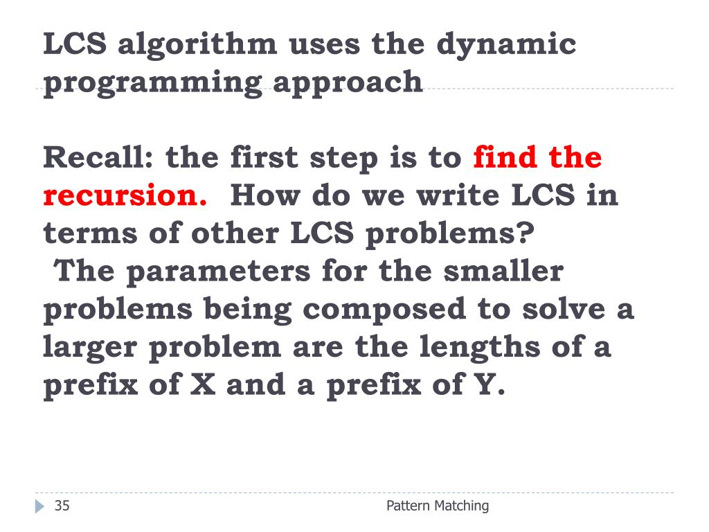LCS algorithm uses the dynamic programming approach