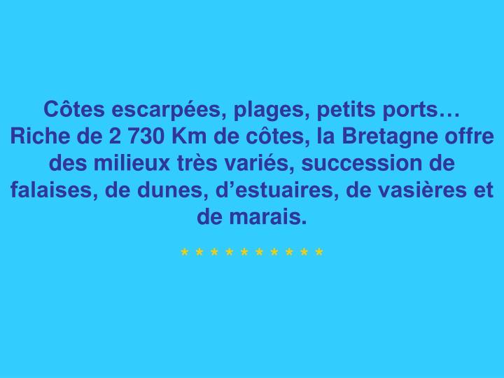 Côtes escarpées, plages, petits ports…   Riche de 2 730 Km de côtes, la Bretagne offre des mili...