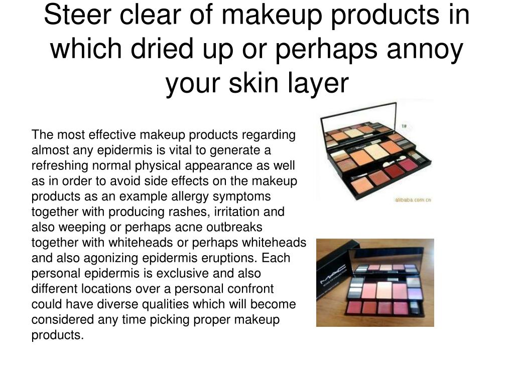 steer clear of makeup products in which dried up or perhaps annoy your skin layer l.