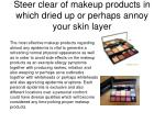steer clear of makeup products in which dried up or perhaps annoy your skin layer