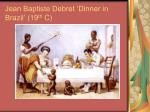 jean baptiste debret dinner in brazil 19 th c