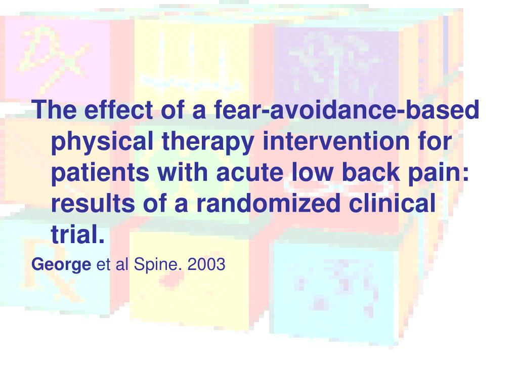 The effect of a fear-avoidance-based physical therapy intervention for patients with acute low back pain: results of a randomized clinical trial.