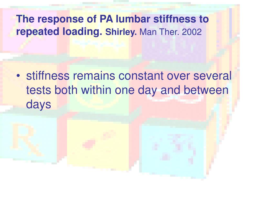 The response of PA lumbar stiffness to repeated loading.