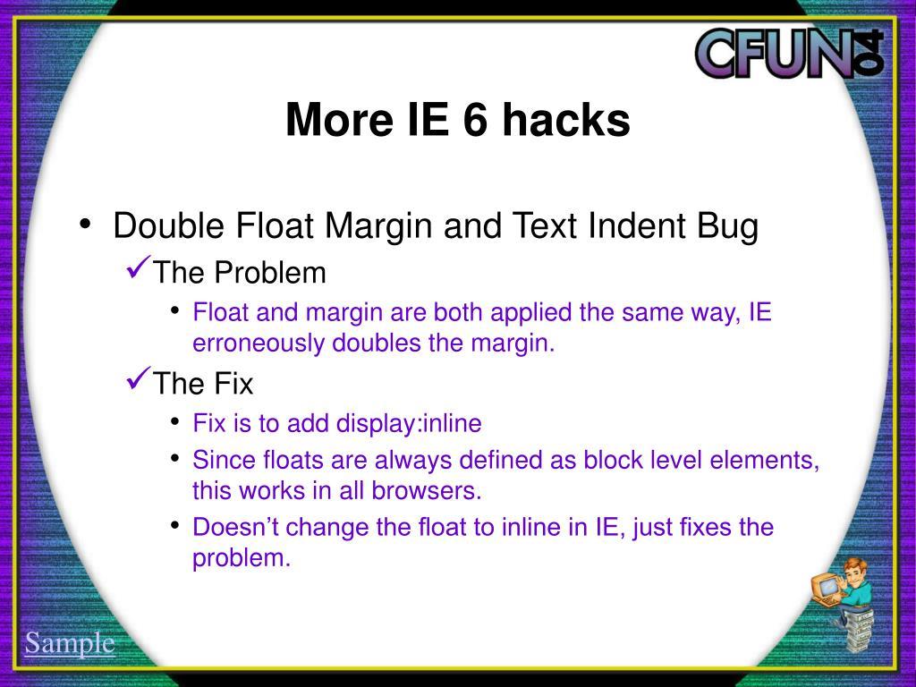 More IE 6 hacks
