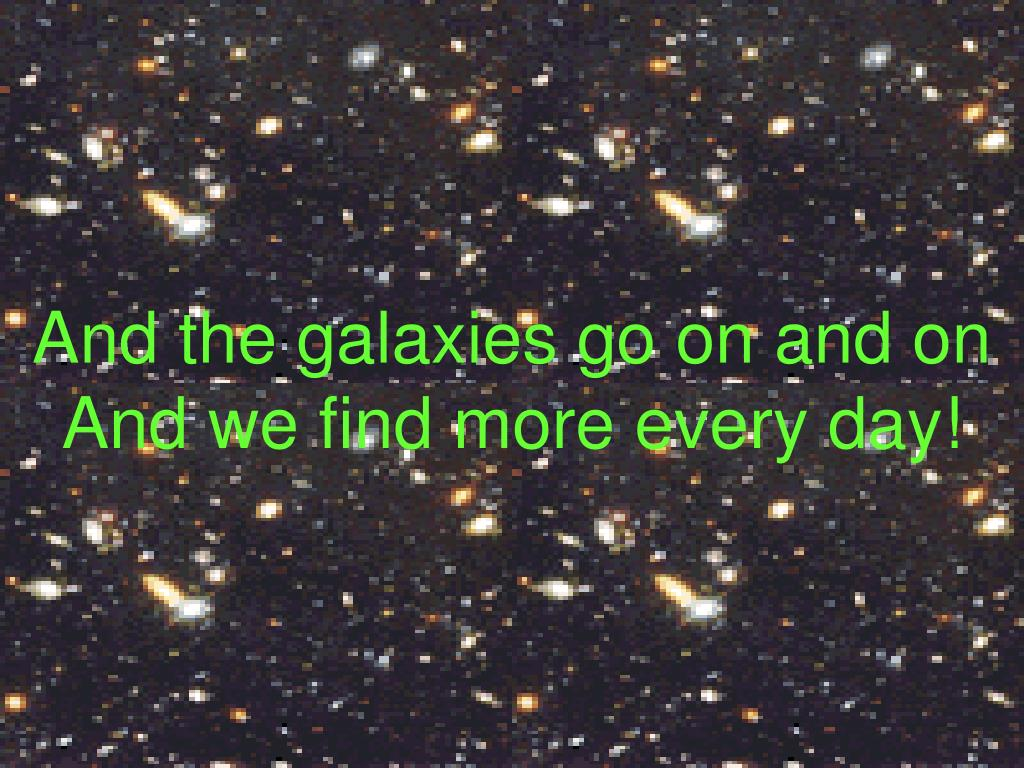 And the galaxies go on and on