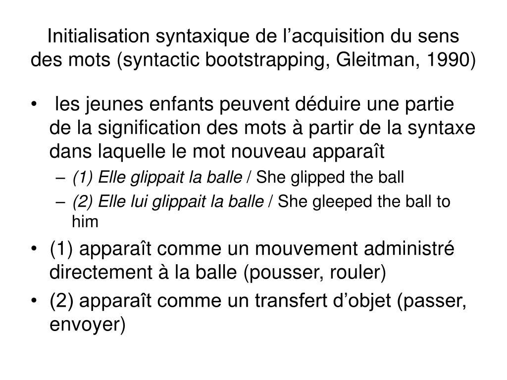 Initialisation syntaxique de l'acquisition du sens des mots (syntactic bootstrapping, Gleitman, 1990)