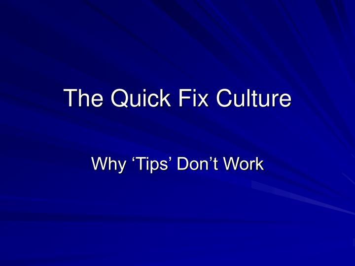 The quick fix culture