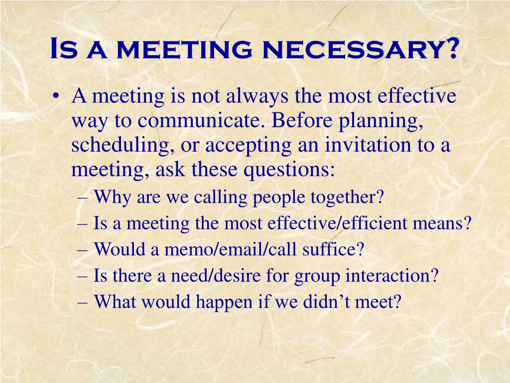 Is a meeting necessary?