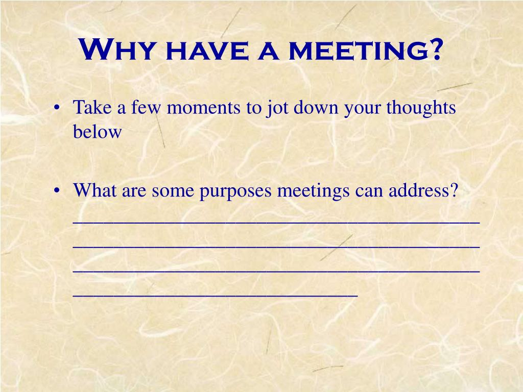Why have a meeting?
