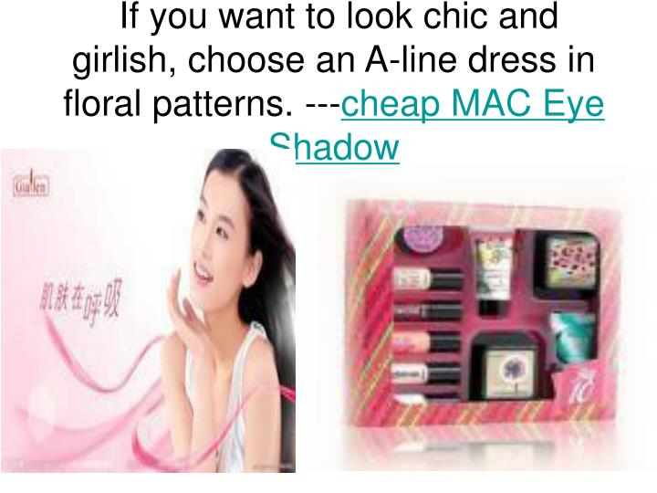 If you want to look chic and girlish choose an a line dress in floral patterns cheap mac eye shadow