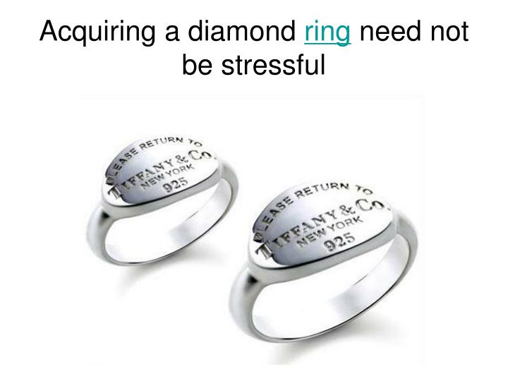 Acquiring a diamond ring need not be stressful
