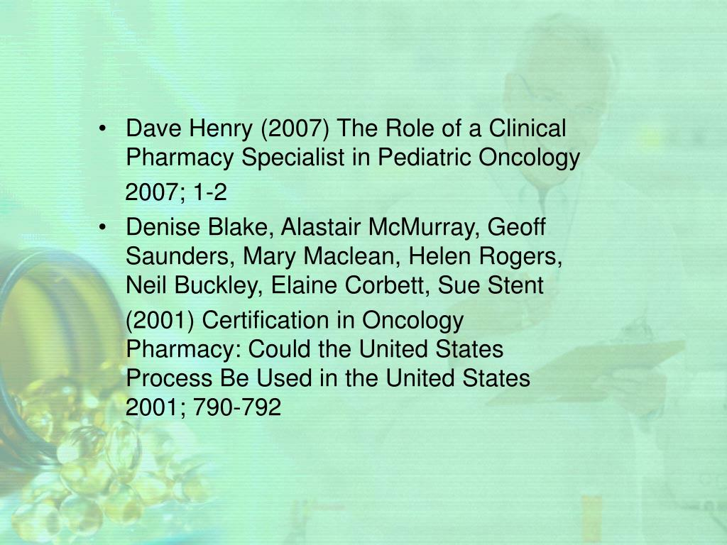 Dave Henry (2007) The Role of a Clinical Pharmacy Specialist in Pediatric Oncology