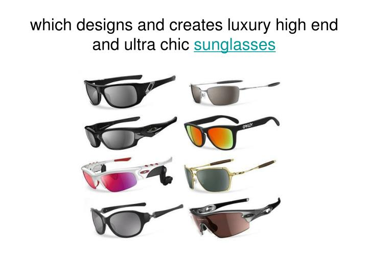 Which designs and creates luxury high end and ultra chic sunglasses