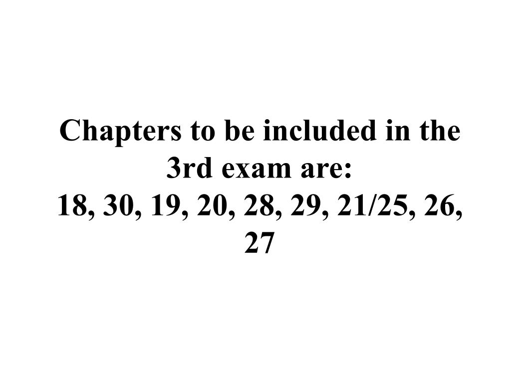 chapters to be included in the 3rd exam are 18 30 19 20 28 29 21 25 26 27 l.