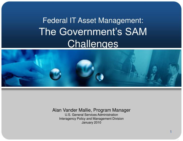 Federal it asset management the government s sam challenges