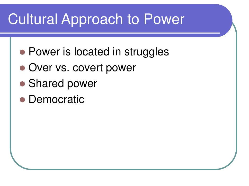 Cultural Approach to Power