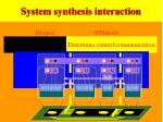 system synthesis interaction102