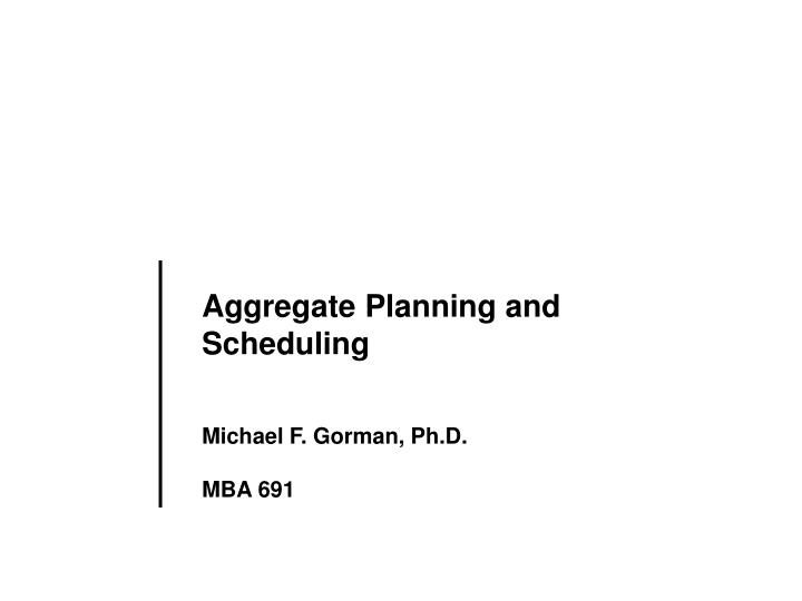 Aggregate planning and scheduling