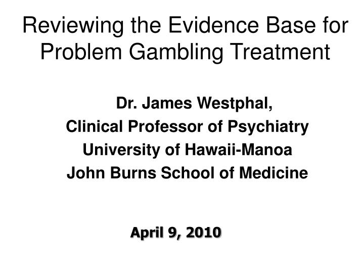 Reviewing the evidence base for problem gambling treatment