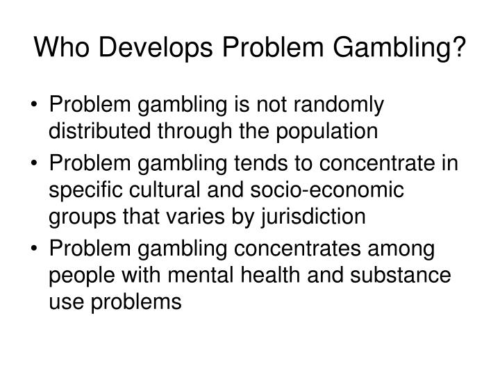 Who develops problem gambling