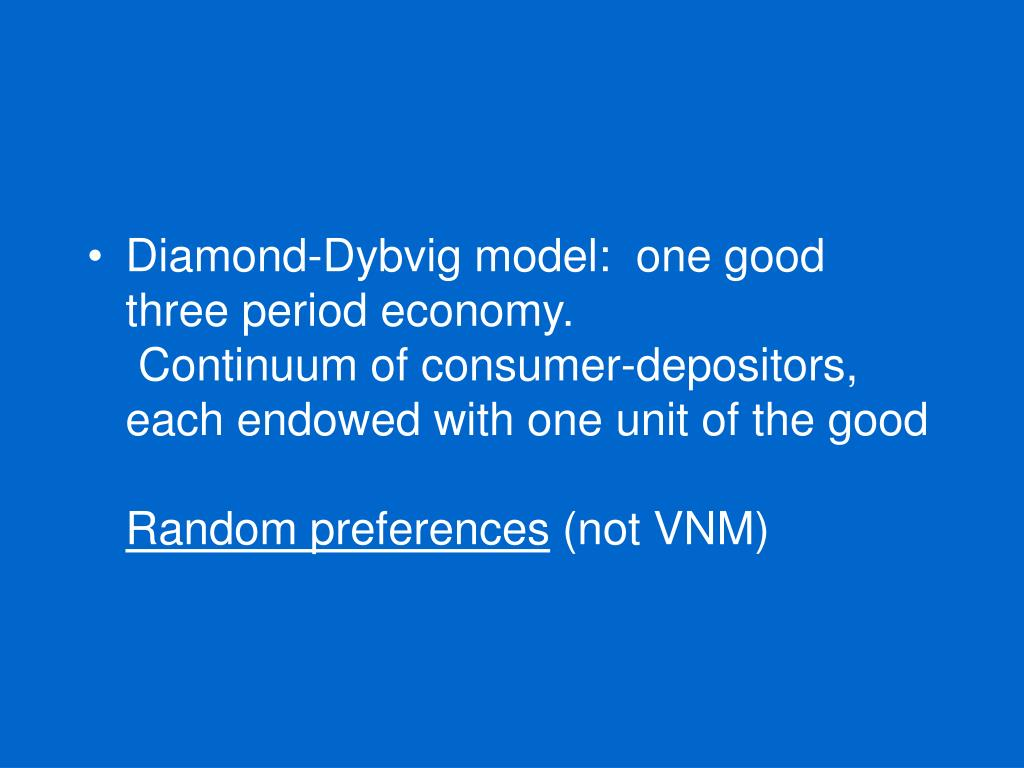 Diamond-Dybvig model:  one good three period economy.