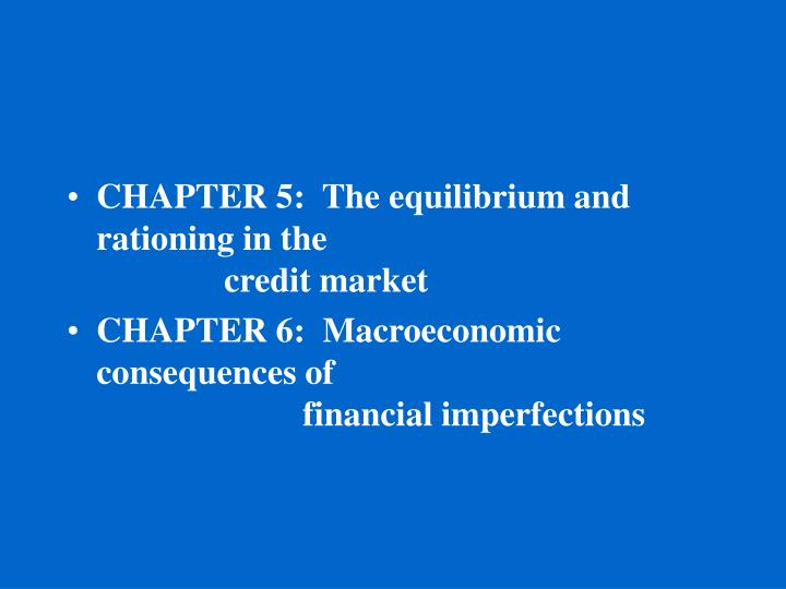 CHAPTER 5:  The equilibrium and rationing in the 							credit market