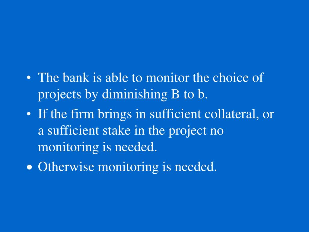 The bank is able to monitor the choice of projects by diminishing B to b.