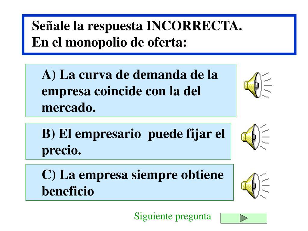Señale la respuesta INCORRECTA.
