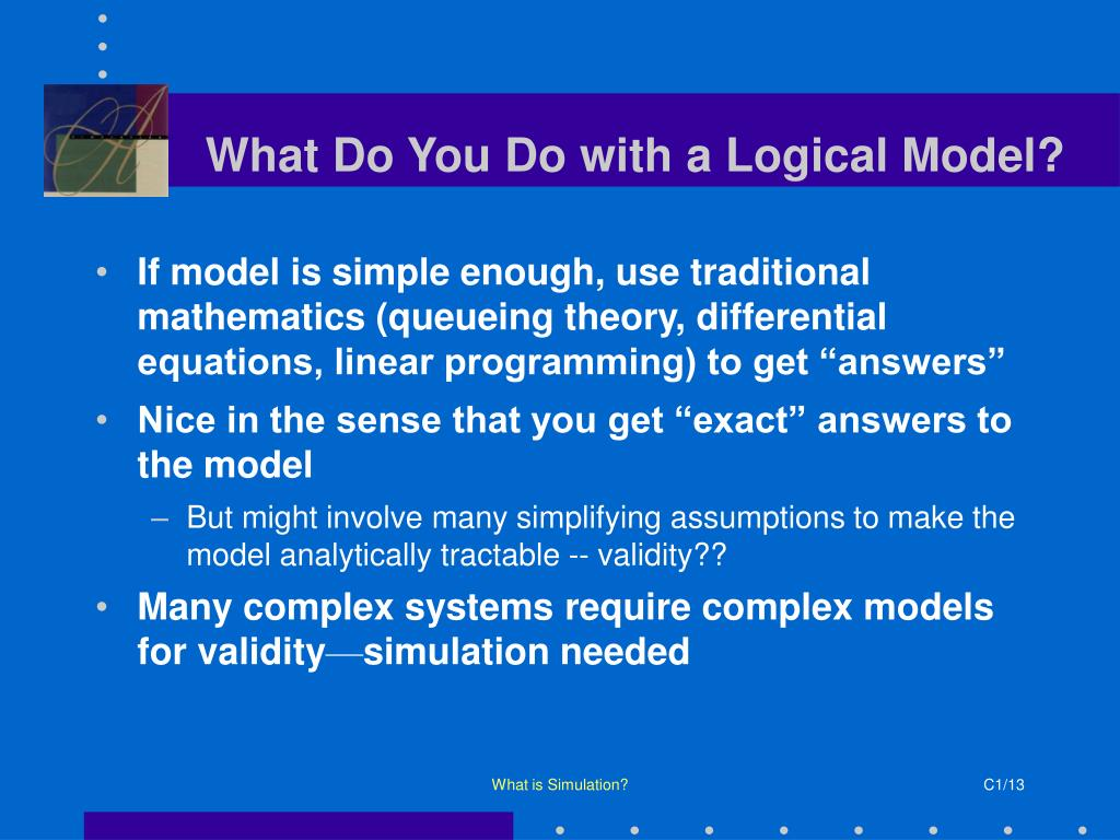 What Do You Do with a Logical Model?