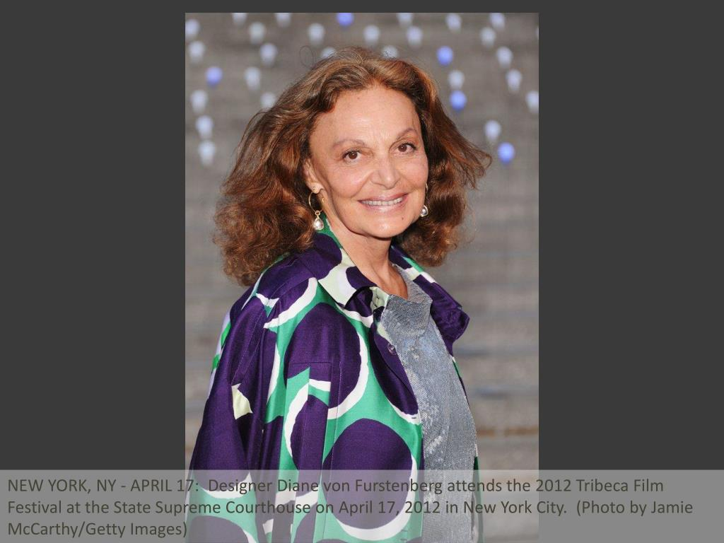 NEW YORK, NY - APRIL 17:  Designer Diane von Furstenberg attends the 2012 Tribeca Film Festival at the State Supreme Courthouse on April 17, 2012 in New York City.  (Photo by Jamie McCarthy/Getty Images)