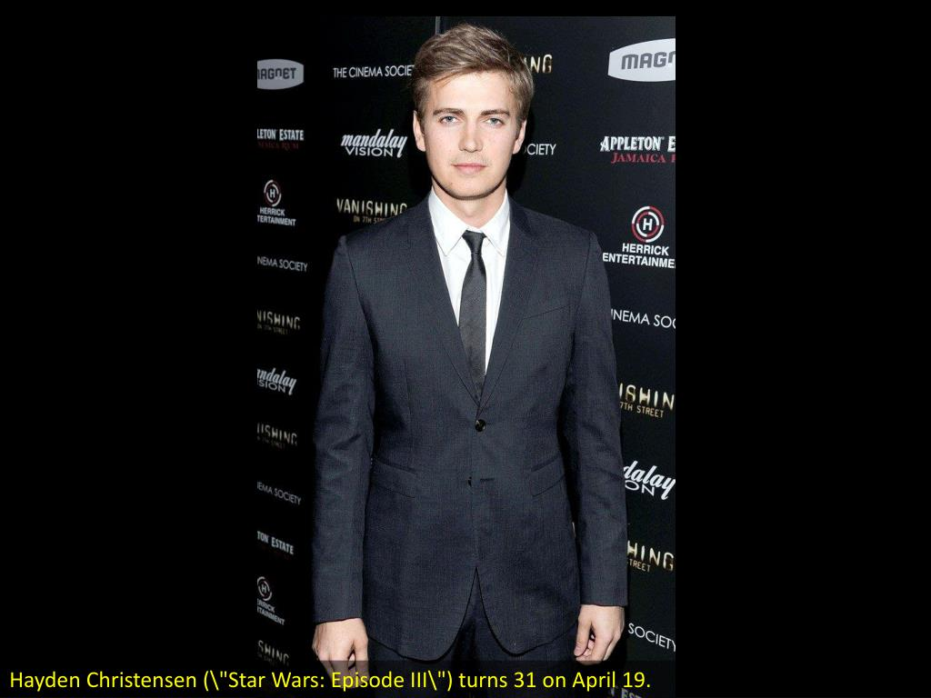 "Hayden Christensen (""Star Wars: Episode III\"") turns 31 on April 19."