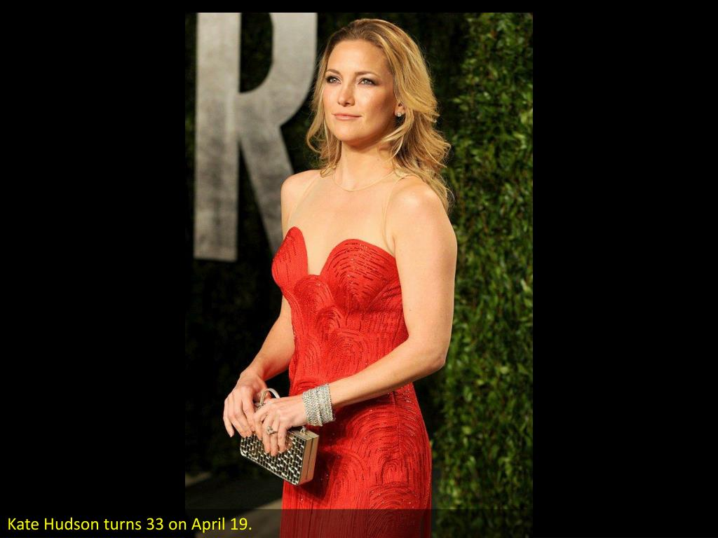Kate Hudson turns 33 on April 19.