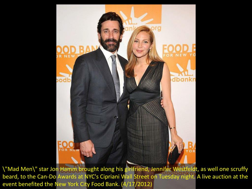""\""""Mad Men"""" star Jon Hamm brought along his girlfriend, Jennifer Westfeldt, as well one scruffy beard, to the Can-Do Awards at NYC's Cipriani Wall Street on Tuesday night. A live auction at the event benefited the New York City Food Bank. (4/17/2012)""1024|768|?|en|2|145963624273afbe6c2ae6bcb836bee7|False|UNSURE|0.3744206130504608